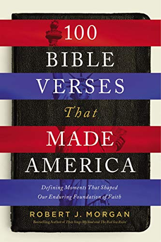 100 Bible Verses That Made America: Defining Moments That Shaped Our Enduring Foundation of Faith (English Edition)