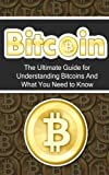 Bitcoin: The Ultimate Beginner's Guide for Understanding Bitcoins and What You Need to Know (Beginner, Mining, Step by Step, Exposed, Trading, Basics, Currency, Revolution, BTC)