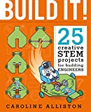 Build It!: 25 creative STEM projects for budding engineers (metric ed.)