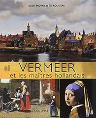 Vermeer et les maîtres hollandais par Johann Protais