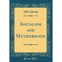 Socialism and Motherhood (Classic Reprint)