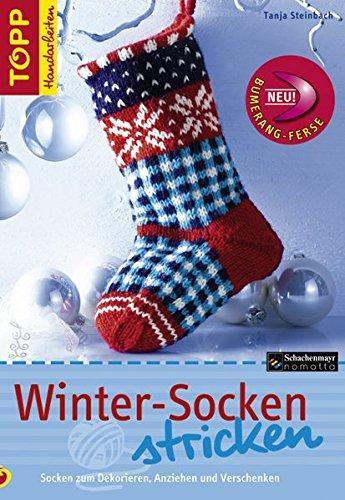 Winter-Socken stricken: Socken zum Dekorieren, Anziehen und Verschenken Christmas Socks und passende winterliche Socken für sie, ihn und Kids. Mit Schnittanleitung zum Ausklappen! (TOPP Handarbeiten) (Winter Stricken)