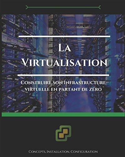 La virtualisation: Construire son infrastructure virtuelle en partant de zéro par Anthony Pellarin
