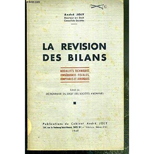 LA REVISION DES BILANS - MODALITES TECHNIQUES CONSEQUENCES FISCALES, COMPTABLES ET JURIDIQUES - EXTRAIT DU DICTIONNAIRE DU DROIT DES SOCIETES ANONYMES.