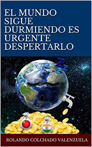 EL MUNDO SIGUE DURMIENDO ES URGENTE DESPERTARLO por Rolando Colchado Valenzuela