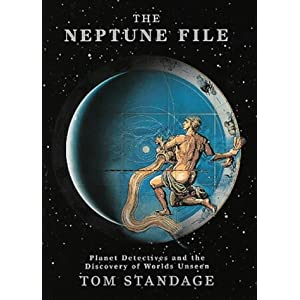 The Neptune File: Planet Detectives and the Discovery of Worlds Unseen