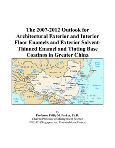 The 2007-2012 Outlook for Architectural Exterior and Interior Floor Enamels and Exterior Solvent-Thinned Enamel and Tinting Base Coatings in Greater China