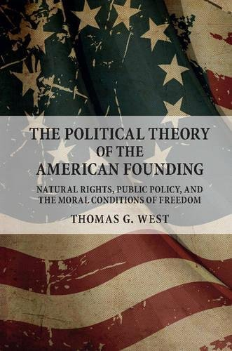 the-political-theory-of-the-american-founding-natural-rights-public-policy-and-the-moral-conditions-