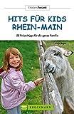 Hits für Kids Rhein-Main: 50 Freizeittipps für die ganze Familie (Erlebnis Freizeit)