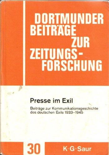 Presse im Exil. Beiträge zur Kommunikationsgeschichte des deutschen Exils 1933-1945. Dortmunder Beiträge zur Zeitungsforschung Band 30