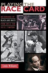 Playing the Race Card: Melodramas of Black and White from Uncle Tom to O. J. Simpson by Linda Williams (2002-09-23)