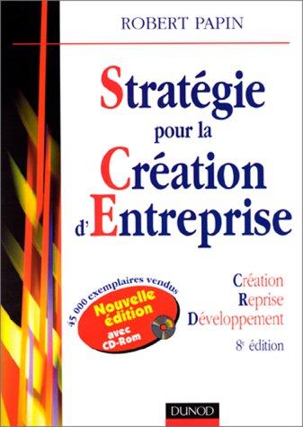 STRATEGIE POUR LA CREATION D'ENTREPRISE. Création, reprise, développement, 8ème édition avec CD-Rom
