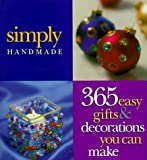 Simply Handmade: 365 Easy Gifts & Decorations You ..