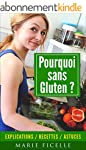 POURQUOI SANS GLUTEN ?: Explications...