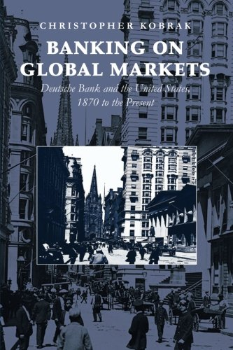 banking-on-global-markets-deutsche-bank-and-the-united-states-1870-to-the-present