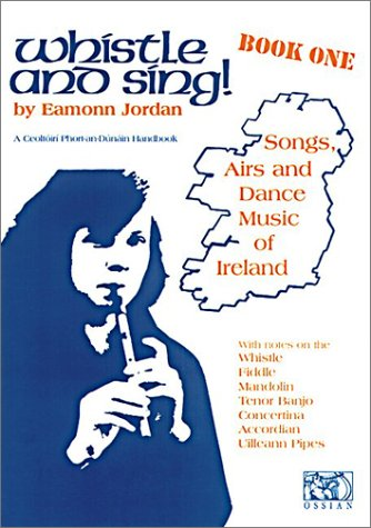Whistle And Sing! Book 1 (Jordan): Noten für Tin Whistles, Instrument(e): Songs, Airs and Dance Music of Ireland (Penny & Tin Whistle)