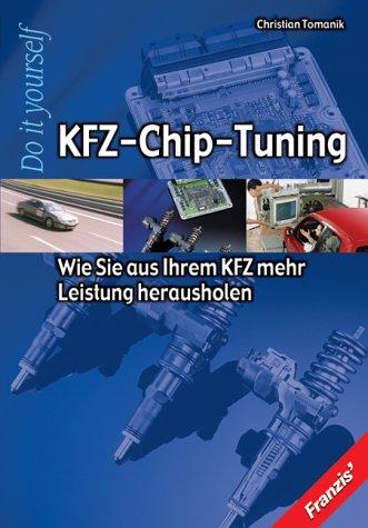 KFZ-Chip Tuning. Die Arbeit der Motorenentwickler, Chiptuning, Chiptuning zum selbermachen, Leistungsmessung, Motorentechnik, Motorsteuergeräte