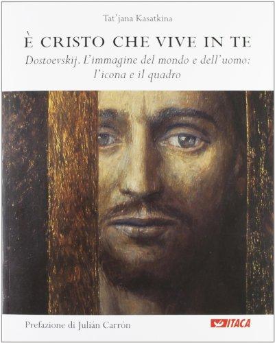 È Cristo che vive in te. Dostoevskij. L'immagine del mondo e dell'uomo: l'icona e il quadro di Tat'jana Kasatkina