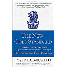 The New Gold Standard: 5 Leadership Principles for Creating a Legendary Customer Experience Courtesy of the Ritz-Carlton Hotel Company by Joseph Michelli (2008-07-01)