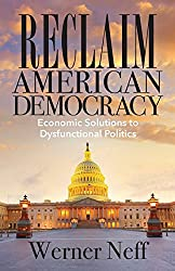 Reclaim American Democracy: Economic Solutions to Dysfunctional Politics