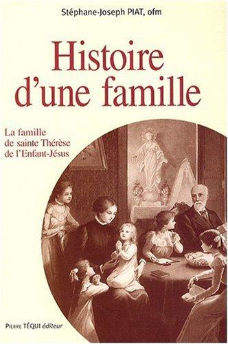 Histoire d'une Famille : La famille de sainte-Thérèse de l'Enfant-Jésus