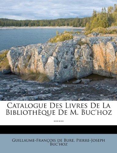 Catalogue Des Livres De La Bibliothèque De M. Buc'hoz ......