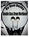 Double Bass Drum Workbook by Neal Busby (2015-07-08)