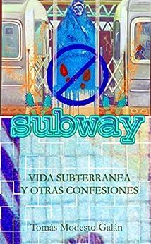 Subway: Vida subterránea y otras confesiones (Spanish Edition) by [Galán, Tomás Modesto]
