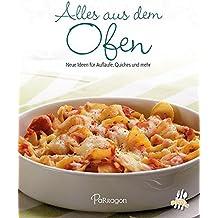 Alles aus dem Ofen: Neue Ideen für Aufläufe, Quiches und mehr (Leicht gemacht / 100 Rezepte)