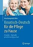 Kroatisch - Deutsch für die Pflege zu Hause: Hrvatsko - Njemački - priručnik za njegu u kući