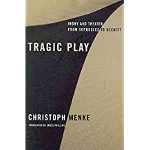 [Tragic Play: Irony and Theater from Sophocles to Beckett] (By: Christoph Menke) [published: July, 2009]