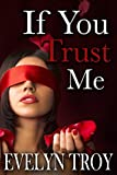 If You Trust Me (BDSM Billionaire Erotic Romance) (If You Dare Book 3)