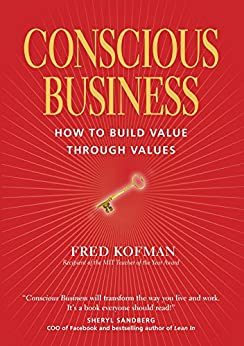 Conscious Business: How to Build Value Through Values by [Kofman, Fred]