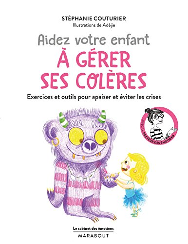 Le cabinet des émotions : Aidez votre enfant à gérer ses colères: Exercices et outils pour apaiser et éviter les crises
