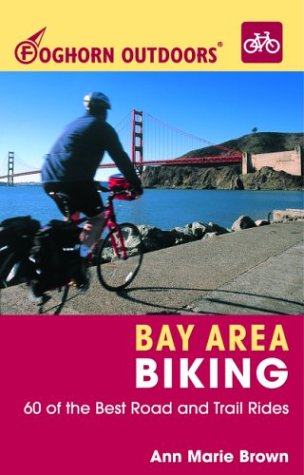 Bay Area Biking: 60 of the Best Road and Trail Rides (Foghorn Outdoors S.)