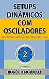 Setups Dinâmicos com Osciladores: Ideias abertas para operar com robôs (Trajecta Open Livro 2) (Portuguese Edition)