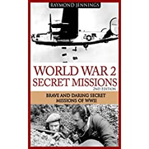 World War 2 Secret Missions: Brave & Daring Secret Missions of WW2 (Holocaust, Soldier Stories, Auschwitz, Hitler, Concentration Camps, Military Missions, Military Strategy) (English Edition)