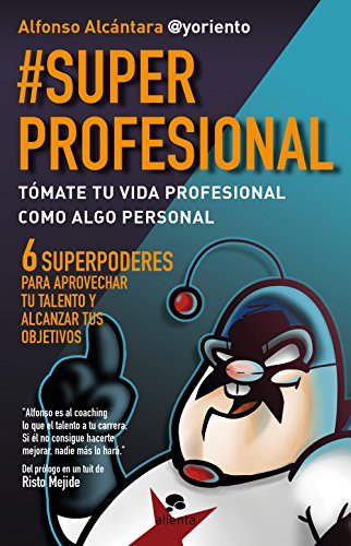 #SuperProfesional: Tómate tu vida profesional como algo personal (Alienta Novela) por Alfonso Alcántara Gómez