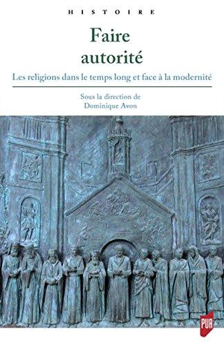 Faire autorit: Les religions dans le temps long et face  la modernit