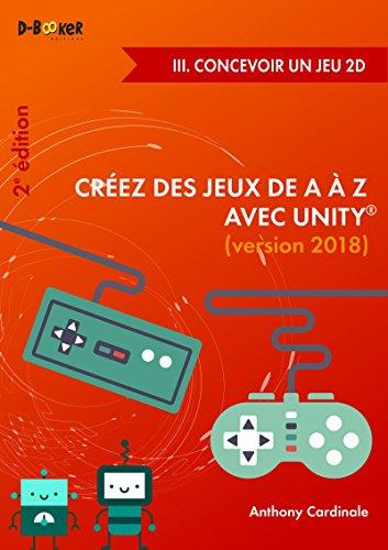 Crez des jeux de A  Z avec Unity - III. Concevoir un jeu 2D (2e dition)