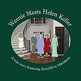 Weenie Meets Helen Keller: A true story featuring Eastcliff in Miniature