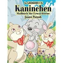 Kaninchen Malbuch Fur Erwachsene ( In Grobdruck ) (Die streßvermindernde Adult Malvorlagen)