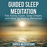 Guided Sleep Meditation: Fall Asleep Faster, Sleep Deeper, and Wake Up Feeling Refreshed