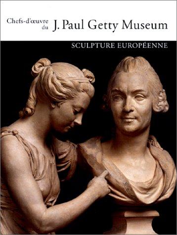 Chefs-d'oeuvre du Getty Museum : Sculpture Européenne par Collectif