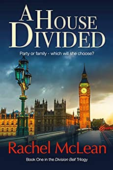 A House Divided: A tense and timely political thriller (The Division Bell Book 1) by [McLean, Rachel]