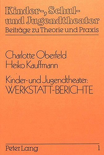 Kinder- und Jugendtheater: Werkstatt-Berichte (Kinder-, Schul- und Jugendtheater - Beiträge zu Theorie und Praxis)