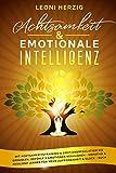 Achtsamkeit & emotionale Intelligenz: Mit Achtsamkeitstraining & Emotionsregulation die Gedanken, Gefühle & Emotionen regulieren - Empathie & Resilienz lernen für mehr Zufriedenheit & Glück - Buch