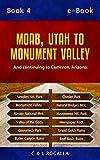 Moab, Utah to Monument Valley: Canyonlands Needles, Monument Valley, Needles Map, Moab, Hovenweep, Navajo National Monument, Goosenecks, Utah parks (Estalante to Moab, Ut Book 2) (English Edition)