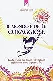 Scarica Libro Il mondo e delle coraggiose Guida pratica per donne che vogliono prendere in mano la propria vita (PDF,EPUB,MOBI) Online Italiano Gratis