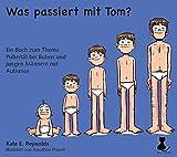 Was passiert mit Tom?: Ein Buch zum Thema Pubertät bei Buben und jungen Männern mit Autismus - mit Schrift